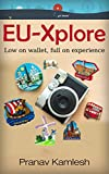 #3: EU-Explore. Save huge expenses: low on wallet - full on experience!: Complete-Easy-DIY 31 Page Guide, For Your Next Magnificent European Vacation