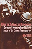 With the Courage of Desperation: Germany'S Defence of the Southern Sector of the Eastern Front - Rolf Hinze