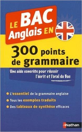 Le BAC Anglais en 300 points de grammaire de Paul Larreya ,Robert Asselineau ,Arnold Gremy ( 26 juin 2015 )