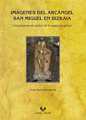 Imágenes del Arcángel San Miguel en Bizkaia: Una propuesta de análisis de la imaginería gótica (Historia Medieval y Moderna)