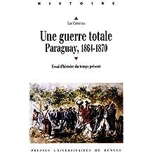 Une guerre totale, Paraguay, 1864-1870: Essai d'histoire du temps présent