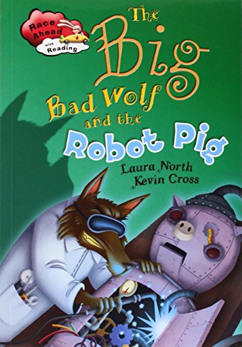 The Big Bad Wolf And The Robot Pig (race Ahead With Reading)
