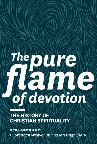 The Pure Flame Of Devotion The History Of Christian Spirituality