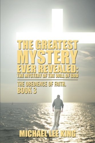 The Greatest Mystery Ever Revealed: The Mystery of the Will of God (The Obedience of Faith)