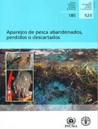 Aparejos de pesca abandonados: Perdidos o descartados (Fao Documentos Técnicos De Pesca Y Acuicultura) por Graeme MacFadyen