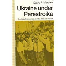 Ukraine Under Perestroika: Ecology, Economics and the Workers' Revolt 1st edition by Marples, David R. (1991) Paperback
