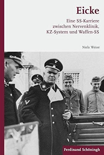 Eicke. Eine SS-Karriere zwischen Nervenklinik, KZ-System und Waffen-SS