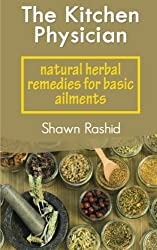 The Kitchen Physician: natural herbal remedies  for basic ailments