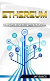 Ethereum: The Ultimate Step-by-Step guide to Ethereum (cryptocurrencies, bitcoin, blockchain, programming, fintech, mining rig, investing, technology, smart contracts, gpus, ripple, economy)