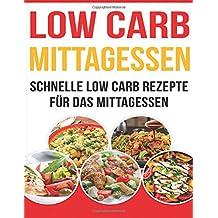 Low Carb Mittagessen: Schnelle Low Carb Rezepte für das Mittagessen