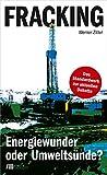 Fracking: Energiewunder oder Umweltsünde? - Werner Zittel