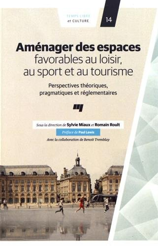 Aménager des espaces favorables au loisir, au sport et au tourisme : Perspective théoriques, pragmatiques et réglementaires