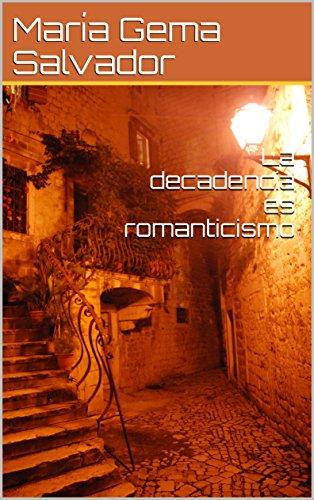 La decadencia es romanticismo (Spanish Edition)