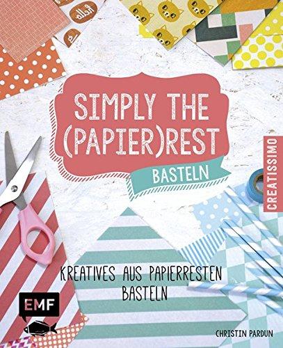 Preisvergleich Produktbild Simply the Papierrest Basteln: Kreatives aus Papierresten basteln (Creatissimo)