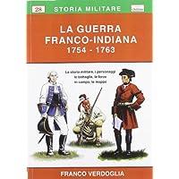 La guerra franco-indiana 1754-1763. La storia militare, i personaggi, le battaglie, le forze in campo, le mappe