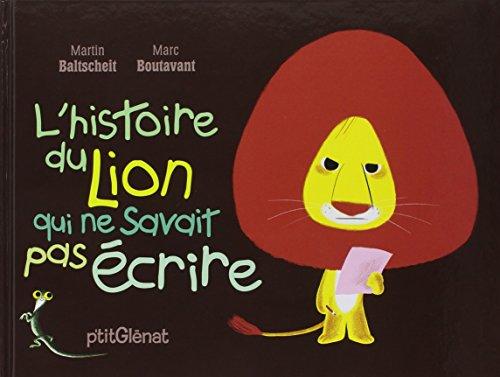 L'Histoire du lion qui ne savait pas écrire par Martin Baltscheit