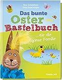 Das bunte Bastelbuch Ostern für die ganze Familie