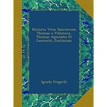 Historia Vitae Sanctorum Thomae a Villanova, Thomae Aquinatis Et Laurentii Justiniani