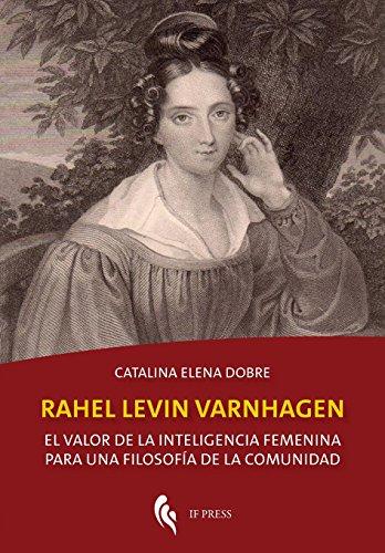Rahel Levin Varnhagen: El valor de la inteligencia femenina para una filosofía de la comunidad (Philosophica)