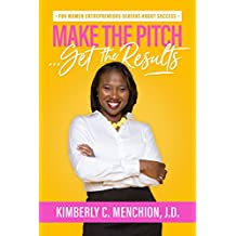 Make the Pitch…Get the Results: For Women Entrepreneurs Serious about Success (English Edition)