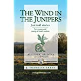 The Wind in the Junipers: Just told stories - For young and young at heart readers (English Edition)
