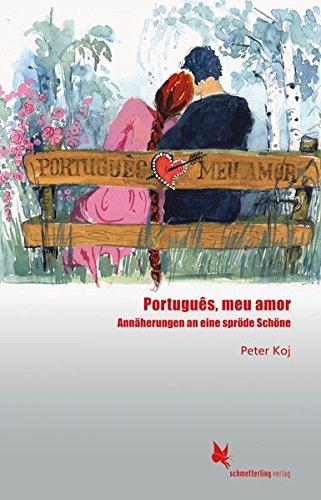 Português, meu amor: Annäherungen an eine spröde Schöne (Portugiesisch)