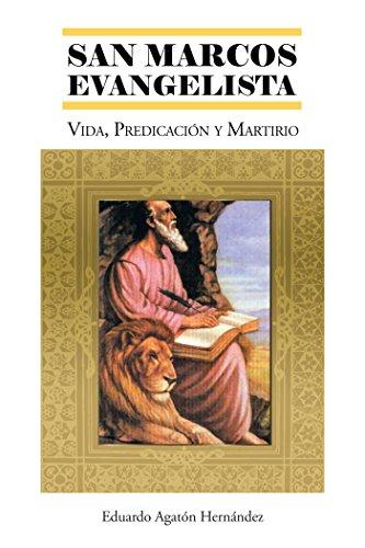 San  Marcos  Evangelista: Vida, Predicación Y Martirio por Eduardo Agatón Hernández