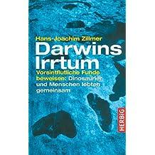 Darwins Irrtum: Vorsintflutliche Funde beweisen: Menschen und Dinosaurier lebten gemeinsam