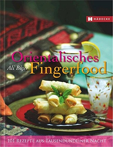 Orientalisches Fingerfood: 101 Rezepte aus Tausendundeiner Nacht
