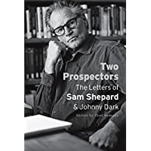 2 Prospectors: The Letters of Sam Shepard & Johnny Dark