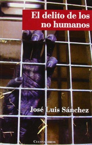 El Delito de los No Humanos por José Luis Sánchez