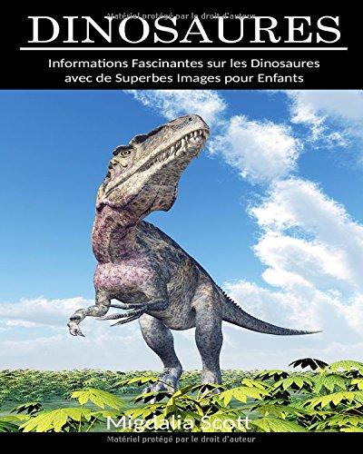 Dinosaures: Informations Fascinantes sur les Dinosaures avec de Superbes Images pour Enfants ! par Migdalia Scott