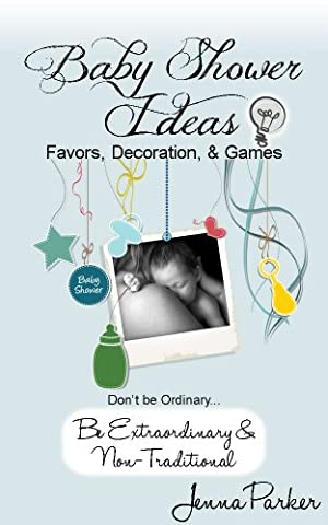 Baby Shower Ideas: Favors, Decorations & Games (Don't be Ordinary be Extraordinary and