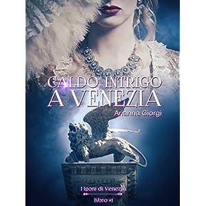 Caldo Intrigo a Venezia (I Leoni di Venezia Vol. 1