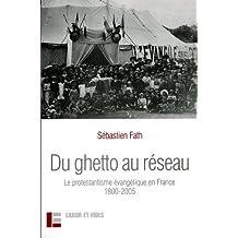 Du ghetto au réseau : Le protestantisme évangélique en France (1800-2005)