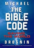 The Bible Code: Saving the World: 3 by Michael Drosnin (2010-10-17) - Michael Drosnin