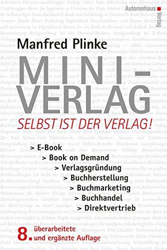 Buchcover: Mini-Verlag: Selbst ist der Verlag! E-Book, Book on Demand, Verlagsgründung, Buchherstellung, Buchmarketing, Buchhandel, Direktvertrieb