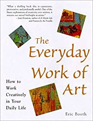 The Everyday Work of Art: Awakening the Extraordinary in Your Daily Life by Eric Booth (1999-02-02)