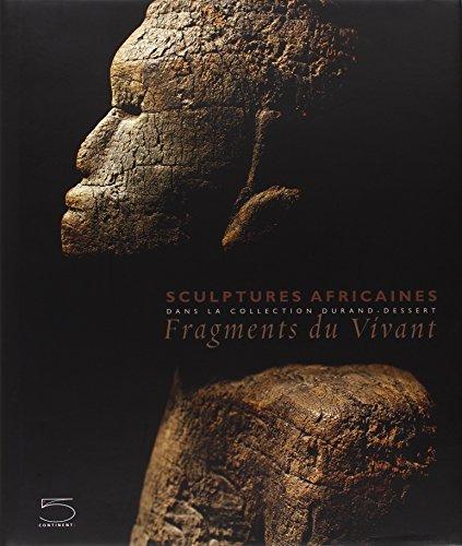 Fragments du Vivant : Sculptures africaines dans la collection Durant-Dessert por Jean-Louis Paudrat