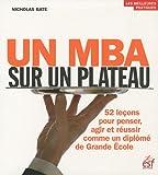 Un MBA sur un plateau : 52 leçons pour penser, agir et réussir comme un diplômé de Grande Ecole...