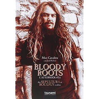 Bloody Roots. L'autobiografia. Dai Sepultura Ai Soulfly E Oltre