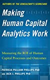Making Human Capital Analytics Work: Measuring the Value of Human Captial Processes and Outcomes