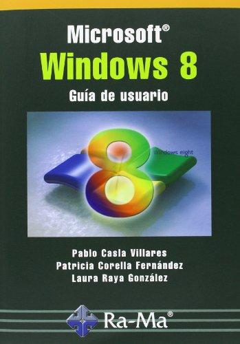 Microsoft Windows 8. Guía De Usuario por Pablo Casla Villares