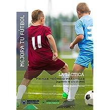 Mejora tu Fútbol. La Táctica: Fichas teórico-prácticas para jugadores de 13 a 15 años (Spanish Edition)
