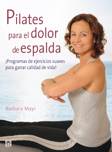 Pilates para el dolor de espalda / Pilates for Back Pain: Programas de ejercicios suaves para ganar calidad de vida! / Gentle Exercise Programs to Gain Quality of Life!