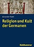 Religion und Kult der Germanen - Alexander Rubel