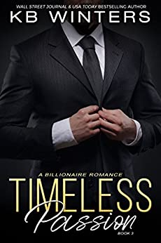 Timeless Passion Book 3: A Billionaire Romance by [Winters, KB]