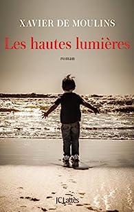 Les hautes lumières par Xavier de Moulins