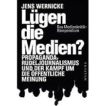 Lügen die Medien?: Propaganda, Rudeljournalismus und der Kampf um die öffentliche Meinung.