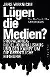 Lügen die Medien?: Propaganda, Rudeljournalismus und der Kampf um die öffentliche...